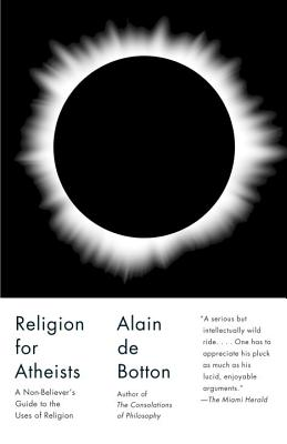 Religion for Atheists: A Non-Believer's Guide to the Uses of Religion - de Botton, Alain