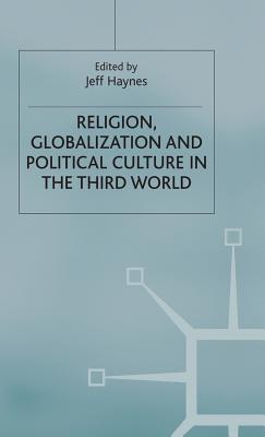 Religion, Globalization and Political Culture in the Third World - Haynes, Jeff (Editor)