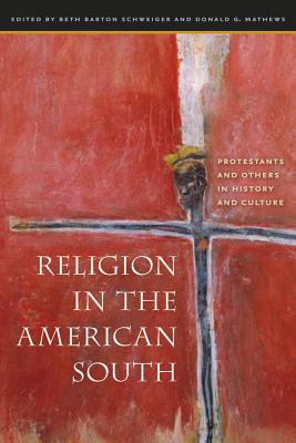 Religion in the American South: Protestants and Others in History and Culture - Schweiger, Beth Barton (Editor), and Mathews, Donald G (Editor)