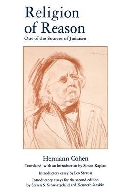 Religion of Reason: Out of the Sources of Judaism - Cohen, Hermann, and Kaplan, Simon (Translated by), and Strauss, Leo (Introduction by)