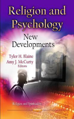 Religion & Psychology: New Developments - Blaine, Tyler H (Editor), and McCurty, Amy J (Editor)