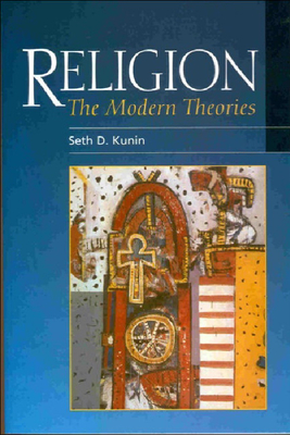 Religion: The Modern Theories - Kunin, Seth Daniel