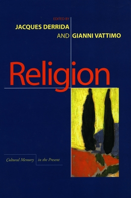 Religion - Derrida, Jacques, and Vattimo, Gianni, and Webb, David (Translated by)