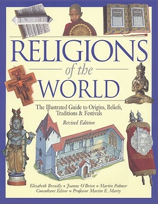 Religions of the World: The Illustrated Guide to Origins, Beliefs, Traditions & Festivals - Breuilly, Elizabeth, and O'Brien, Joanne, and Palmer, Martin