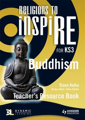Religions to inspiRE for KS3: Buddhism Teacher's Resource Book - Kolka, Diane, and Clarke, Steve