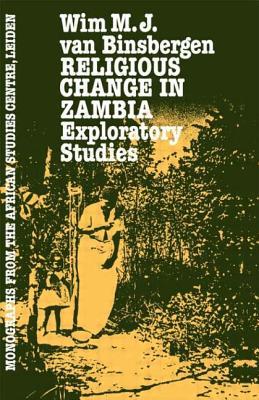 Religious Change in Zambia - Binsbergen, Wim M J Van, and Van, Gent Jacqueline