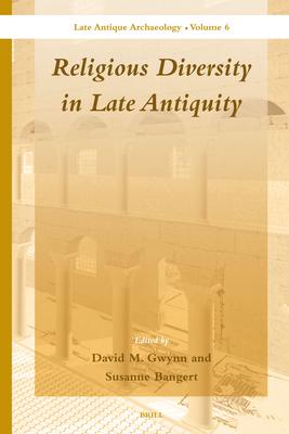 Religious Diversity in Late Antiquity - Gwynn, David (Volume editor), and Bangert, Susanne (Volume editor)
