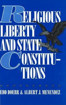 Religious Liberty and State Constitutions - Doerr, Edd, and Menendez, Albert J