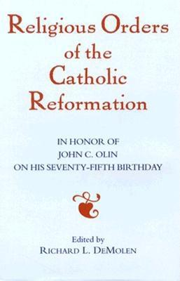 Religious Orders of the Catholic Reformation - Demolen, Richard