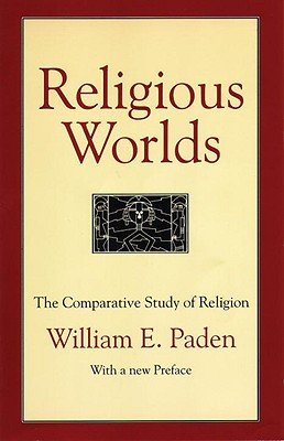 Religious Worlds: The Comparative Study of Religion - Paden, William E