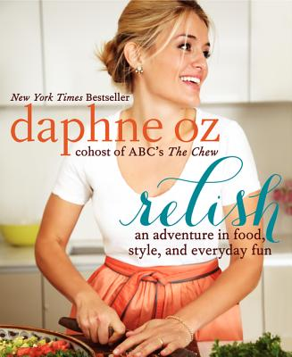 Relish: An Adventure in Food, Style, and Everyday Fun - Oz, Daphne