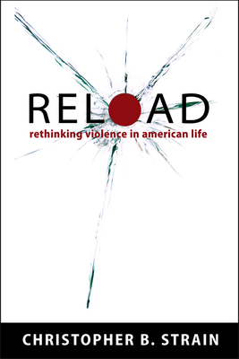 Reload: Rethinking Violence in American Life - Strain, Christopher B