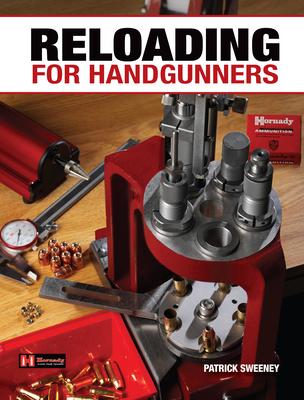 Reloading for Handgunners - Sweeney, Patrick