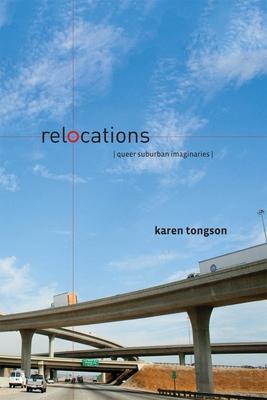 Relocations: Queer Suburban Imaginaries - Tongson, Karen