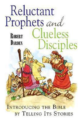 Reluctant Prophets and Clueless Disciples: Introducing the Bible by Telling Its Stories - Darden, Robert