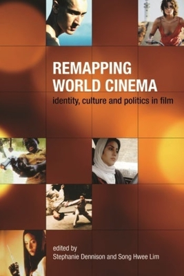 Remapping World Cinema: Identity, Culture and Politics in Film - Dennison, Stephanie (Editor), and Lim, Song Hwee (Editor)
