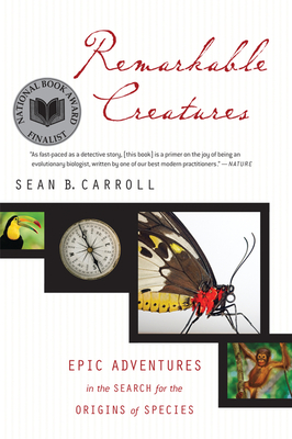 Remarkable Creatures: Epic Adventures in the Search for the Origins of Species - Carroll, Sean B, Dr.
