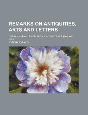 Remarks on Antiquities, Arts and Letters During an Excursion in Italy in the Years 1802 and 1803 - Forsyth, Joseph