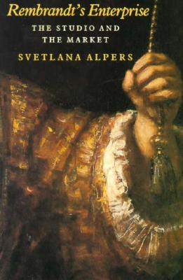 Rembrandt's Enterprise: The Studio and the Market - Alpers, Svetlana, Professor
