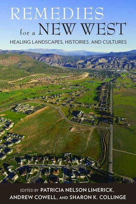 Remedies for a New West: Healing Landscapes, Histories, and Cultures - Limerick, Patricia Nelson, Professor (Editor), and Cowell, Andrew (Editor), and Collinge, Sharon K (Editor)