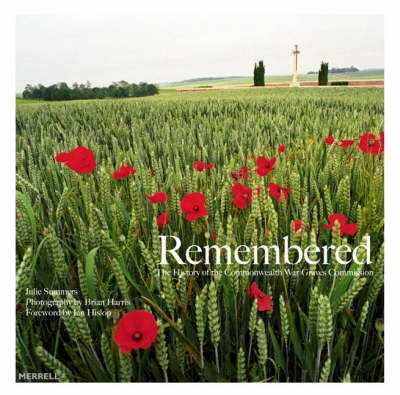 Remembered: The History of the Commonwealth War Graves Commission - Summers, Julie, and Harris, Brian (Photographer), and Hislop, Ian, M.B (Foreword by)