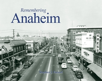Remembering Anaheim - Faessel, Stephen J (Text by)