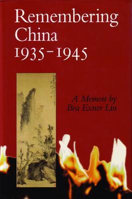 Remembering China 1935-1945 - Liu, Bea Exner