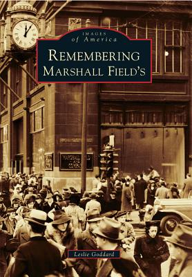 Remembering Marshall Field's - Goddard, Leslie