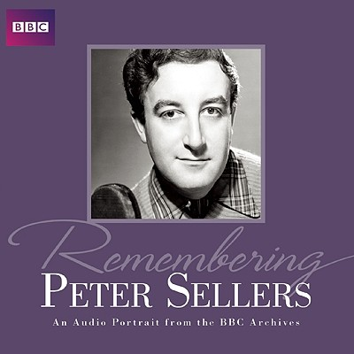 Remembering Peter Sellers: An Audio Portrait from the BBC Archives - Sellers, Peter