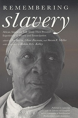 Remembering Slavery: African Americans Talk about Their Personal Experiences of Slavery and Emancipation - Favreau, Marc (Editor), and Miller, Steven F (Editor), and Berlin, Ira (Editor)