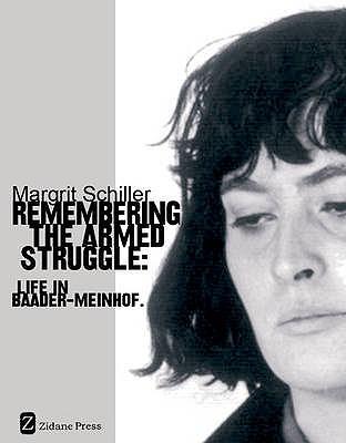 Remembering The Armed Struggle: Life in Baader-Meinhof - Schiller, Margrit