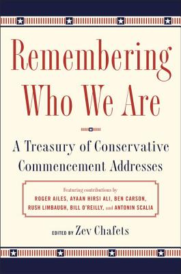 Remembering Who We Are: A Treasury of Conservative Commencement Addresses - Chafets, Ze'ev