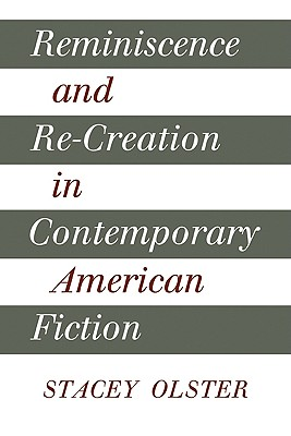 Reminiscence and Re-Creation in Contemporary American Fiction - Olster, Stacey, and Stacey, Olster