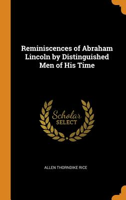 Reminiscences of Abraham Lincoln by Distinguished Men of His Time - Rice, Allen Thorndike