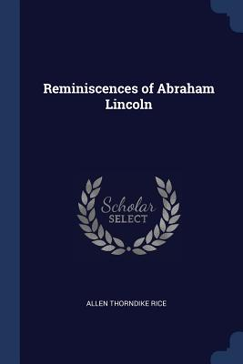 Reminiscences of Abraham Lincoln - Rice, Allen Thorndike