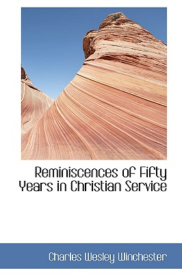 Reminiscences of Fifty Years in Christian Service - Winchester, Charles Wesley