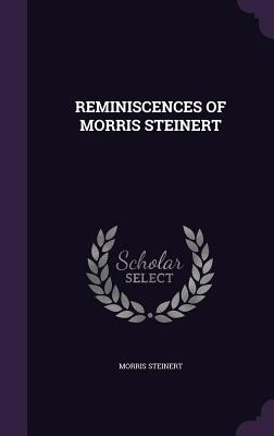 Reminiscences of Morris Steinert - Steinert, Morris