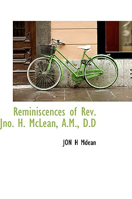 Reminiscences of REV. Jno. H. McLean, A.M., D.D - Mdean, Jon H