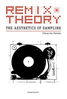 Remix Theory: The Aesthetics of Sampling - Navas, Eduardo