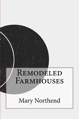 Remodeled Farmhouses - Northend, Mary H