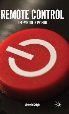 Remote Control: Television in Prison - Knight, V