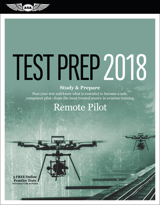 Remote Pilot Test Prep 2018: Study & Prepare: Pass Your Test and Know What Is Essential to Safely Operate an Unmanned Aircraft - From the Most Trusted Source in Aviation Training - Board, Asa Test