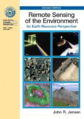 Remote Sensing of the Environment: An Earth Resource Perspective - Jensen, John R