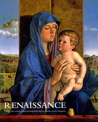 Renaissance: 15th & 16th Italian Paintings from the Accademia Carrara, Bergamo - Radford, Ron (Compiled by)