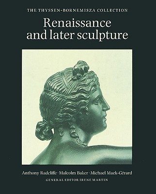 Renaissance and Later Sculpture: The Thyssen-Bornemisza Collection - Radcliffe, Anthony, and Malcolm, Baker, and Maek-Gerard, Michael