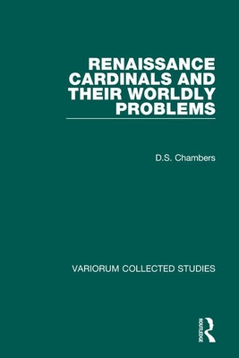Renaissance Cardinals and Their Worldly Problems - Chambers, D S
