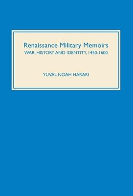 Renaissance Military Memoirs: War, History and Identity, 1450-1600 - Harari, Yuval Noah, Dr.