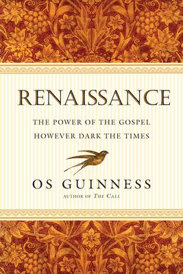 Renaissance: The Power of the Gospel However Dark the Times - Guinness, Os