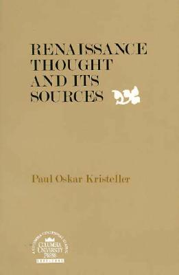 Renaissance Thought and Its Sources - Kristeller, Paul Oskar, and Mooney, Michael (Editor)
