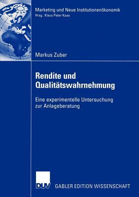 Rendite Und Qualitatswahrnehmung: Eine Experimentelle Untersuchung Zur Anlageberatung - Zuber, Markus